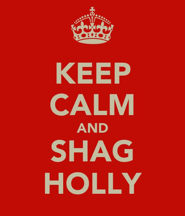 KEEP CALM AND SHAG HOLLY