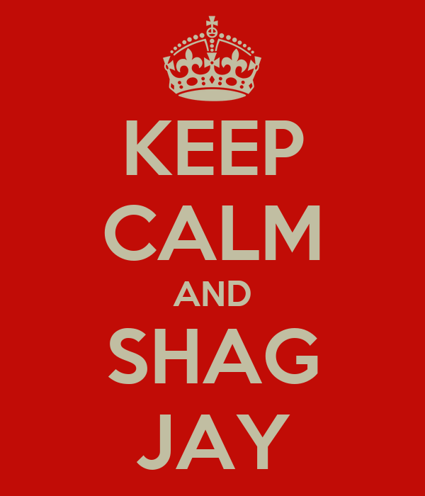 KEEP CALM AND SHAG JAY