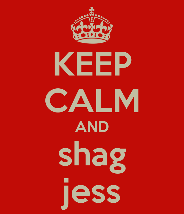 KEEP CALM AND shag jess
