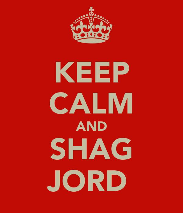 KEEP CALM AND SHAG JORD
