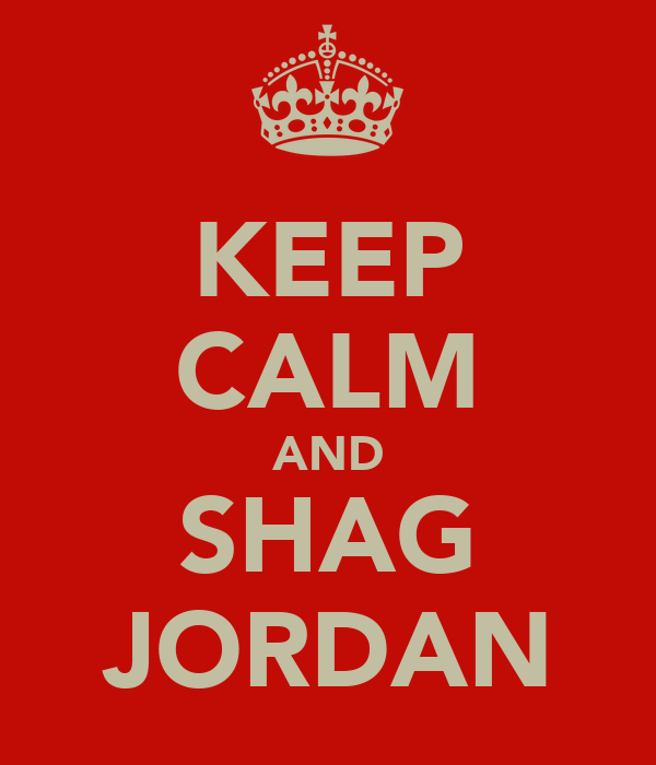 KEEP CALM AND SHAG JORDAN