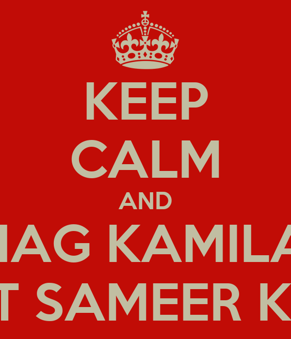 KEEP CALM AND SHAG KAMILAH WITHOUT SAMEER KNOWING
