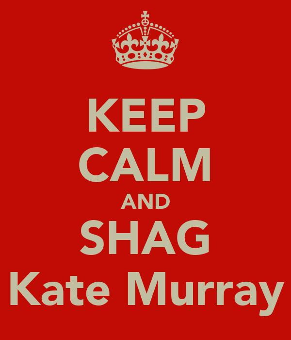 KEEP CALM AND SHAG Kate Murray
