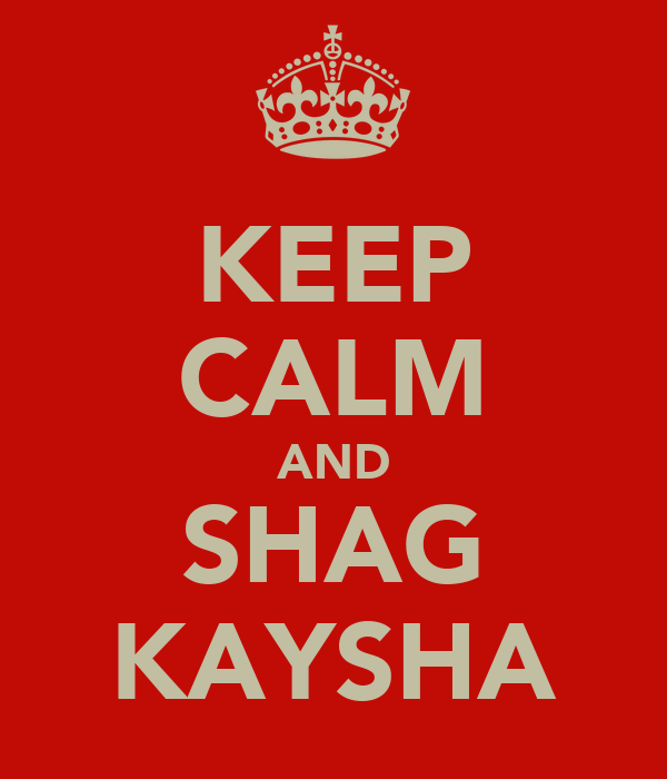 KEEP CALM AND SHAG KAYSHA
