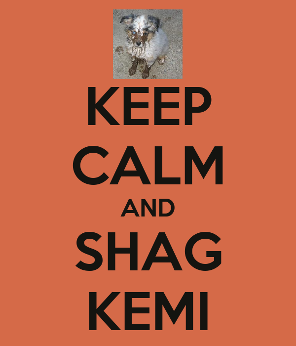 KEEP CALM AND SHAG KEMI