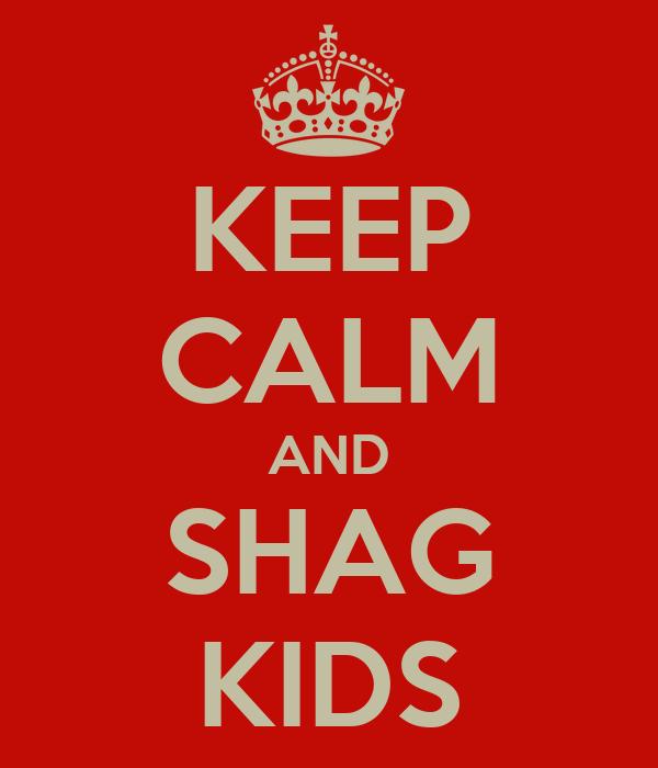 KEEP CALM AND SHAG KIDS