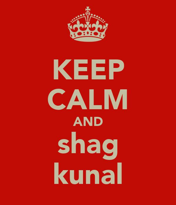 KEEP CALM AND shag kunal