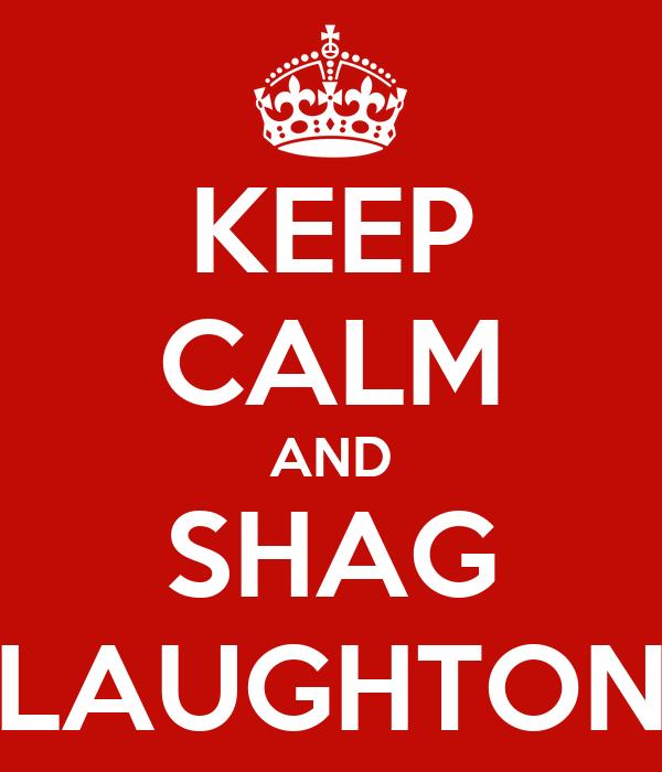 KEEP CALM AND SHAG LAUGHTON