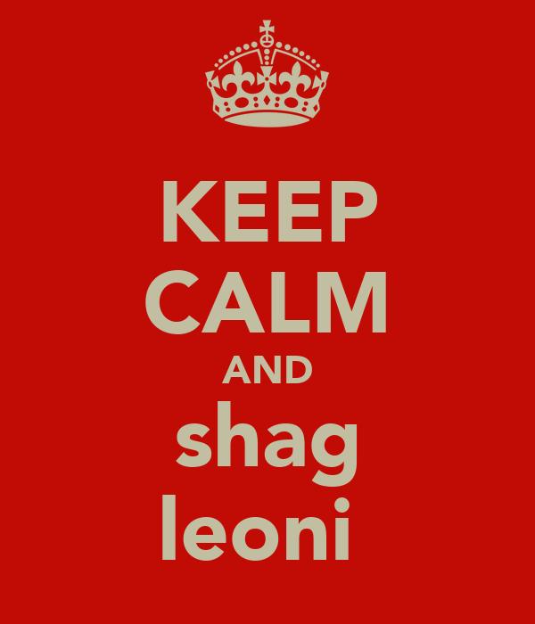 KEEP CALM AND shag leoni