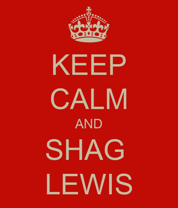 KEEP CALM AND SHAG  LEWIS
