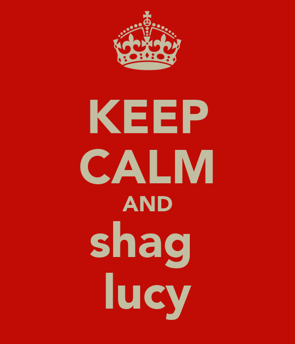 KEEP CALM AND shag  lucy