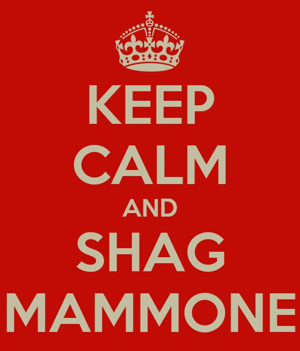 KEEP CALM AND SHAG MAMMONE