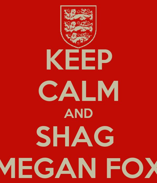 KEEP CALM AND SHAG  MEGAN FOX