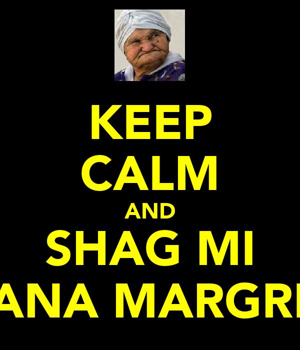 KEEP CALM AND SHAG MI NANA MARGRET