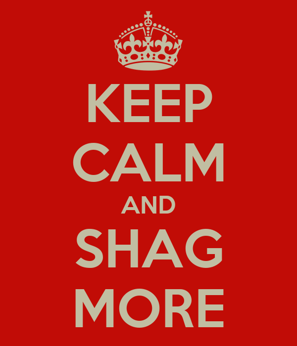 KEEP CALM AND SHAG MORE