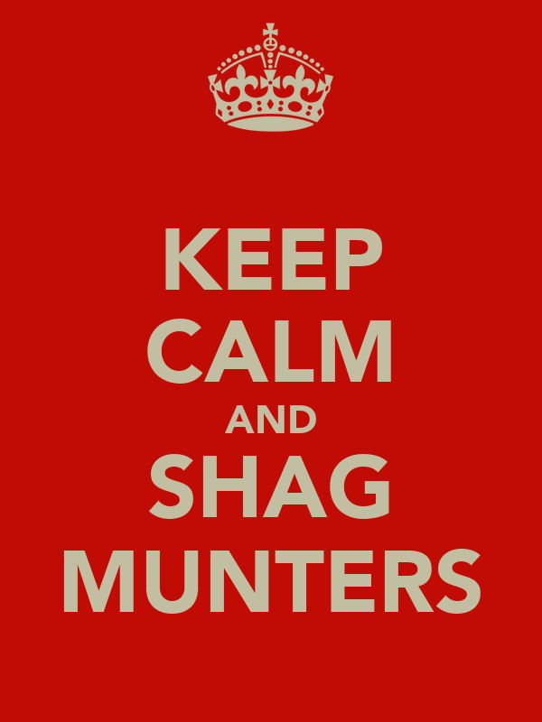 KEEP CALM AND SHAG MUNTERS