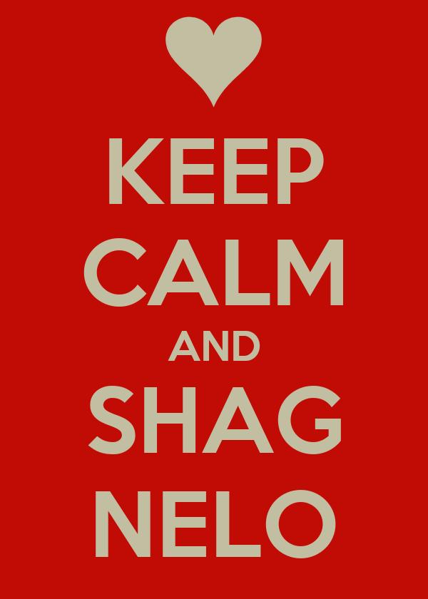 KEEP CALM AND SHAG NELO