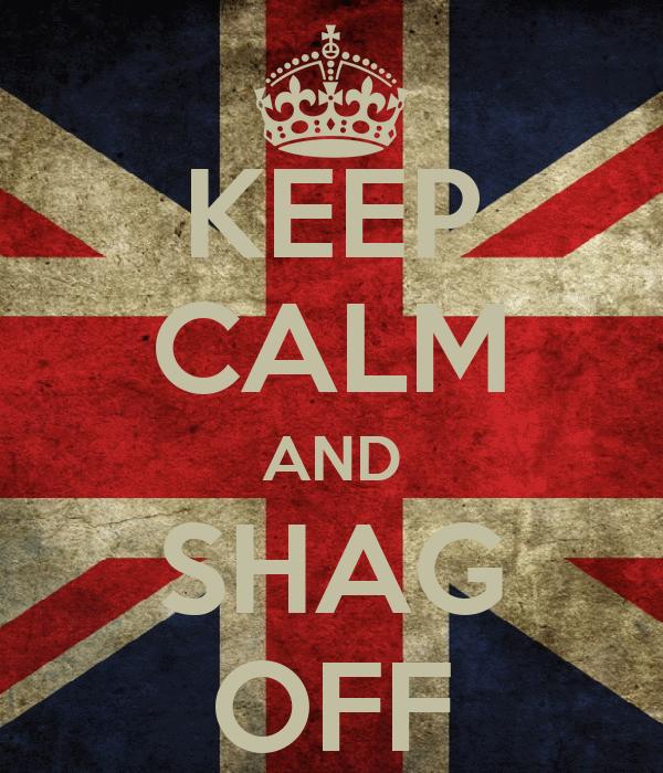 KEEP CALM AND SHAG OFF