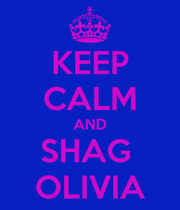 KEEP CALM AND SHAG  OLIVIA