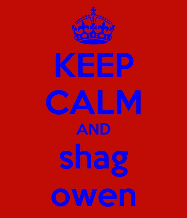 KEEP CALM AND shag owen