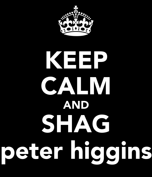 KEEP CALM AND SHAG peter higgins