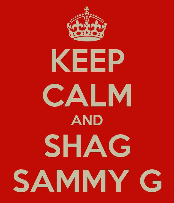 KEEP CALM AND SHAG SAMMY G