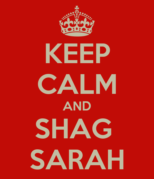 KEEP CALM AND SHAG  SARAH