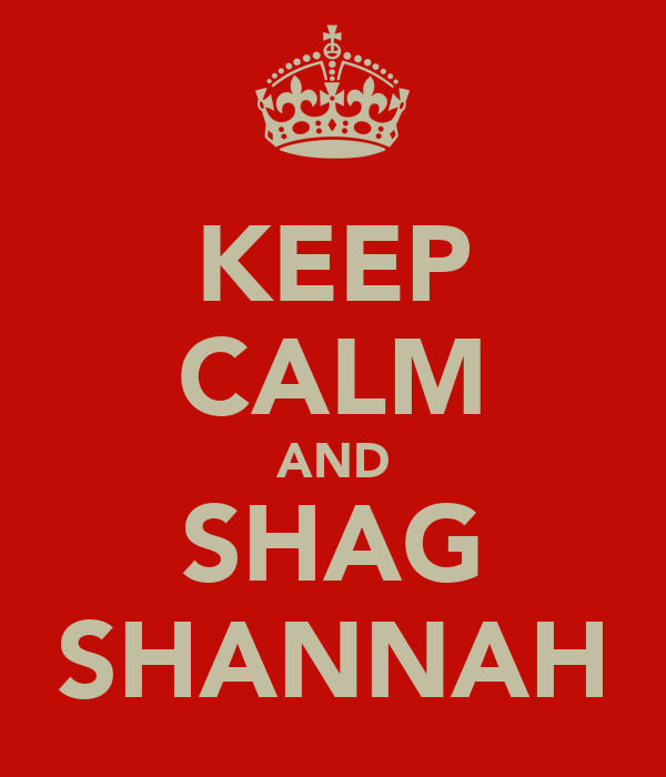 KEEP CALM AND SHAG SHANNAH