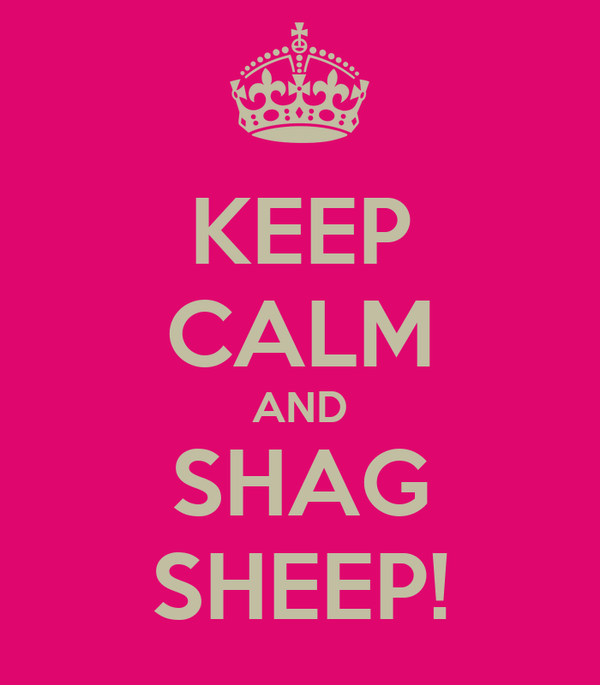 KEEP CALM AND SHAG SHEEP!