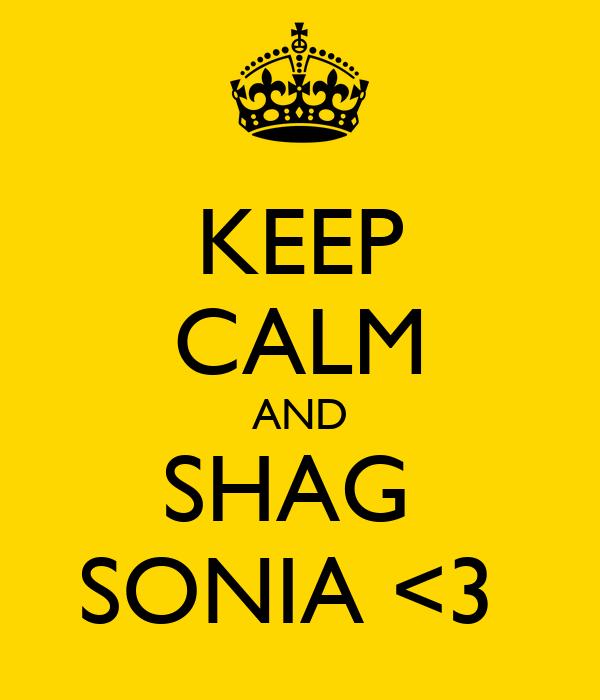KEEP CALM AND SHAG  SONIA <3