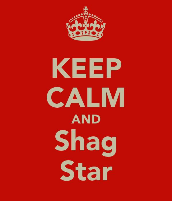 KEEP CALM AND Shag Star