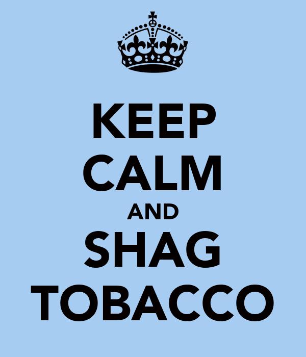 KEEP CALM AND SHAG TOBACCO