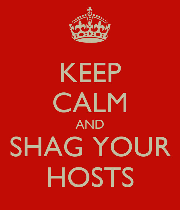 KEEP CALM AND SHAG YOUR HOSTS