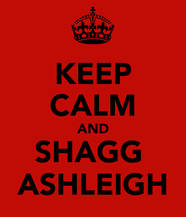 KEEP CALM AND SHAGG  ASHLEIGH