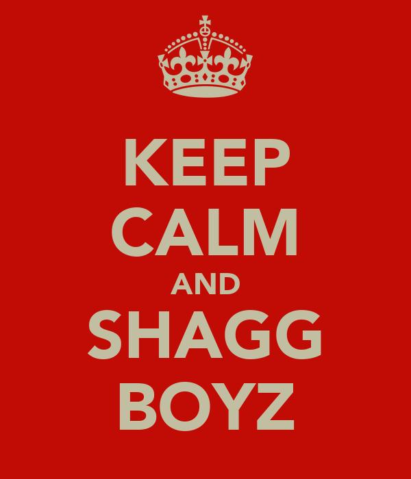 KEEP CALM AND SHAGG BOYZ