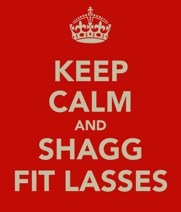 KEEP CALM AND SHAGG FIT LASSES