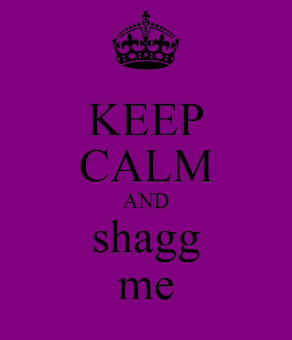 KEEP CALM AND shagg me