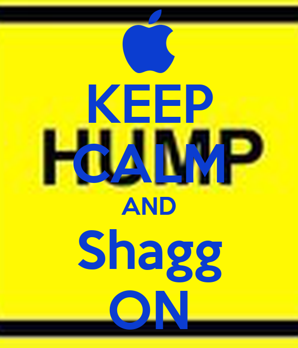 KEEP CALM AND Shagg ON