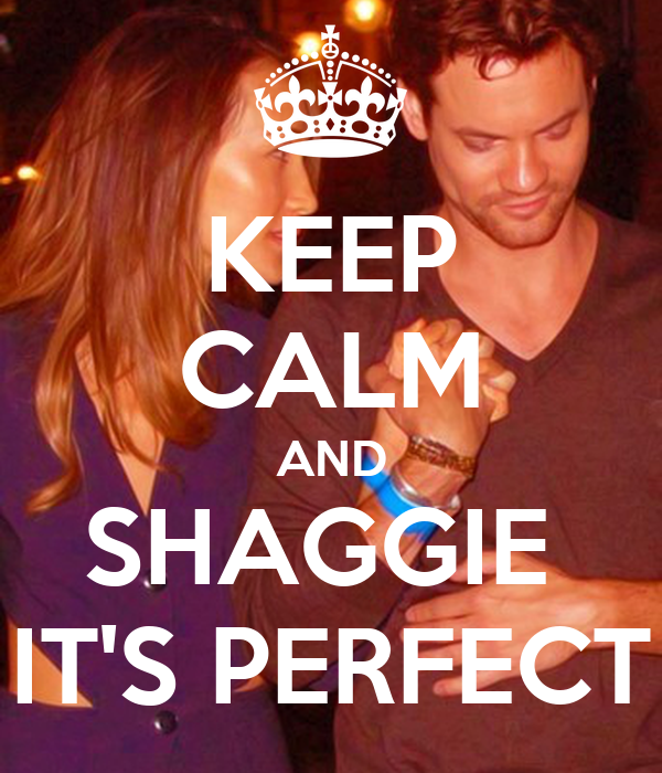 KEEP CALM AND SHAGGIE  IT'S PERFECT