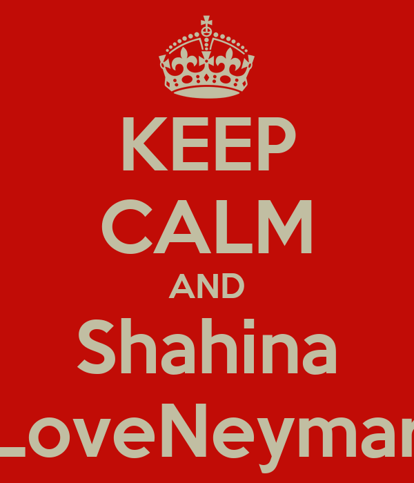 KEEP CALM AND Shahina LoveNeymar