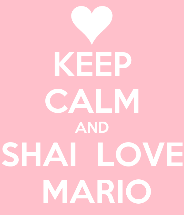 KEEP CALM AND SHAI  LOVE  MARIO
