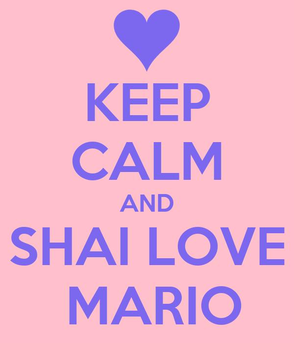 KEEP CALM AND SHAI LOVE  MARIO