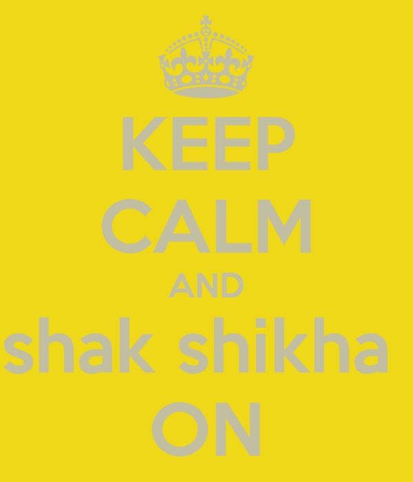 KEEP CALM AND shak shikha  ON