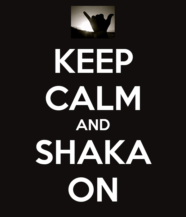 KEEP CALM AND SHAKA ON
