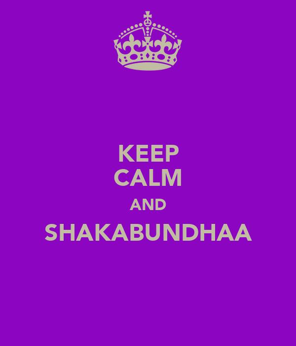 KEEP CALM AND SHAKABUNDHAA