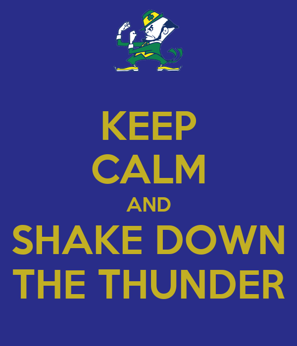 KEEP CALM AND SHAKE DOWN THE THUNDER