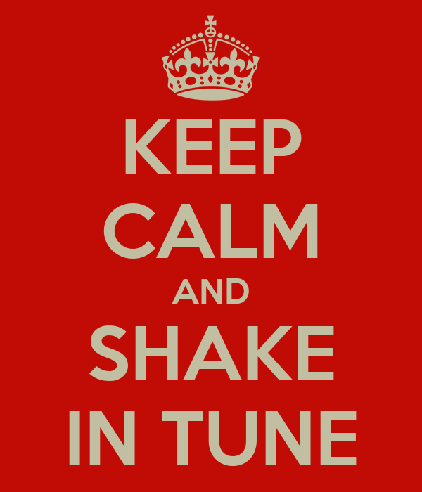 KEEP CALM AND SHAKE IN TUNE