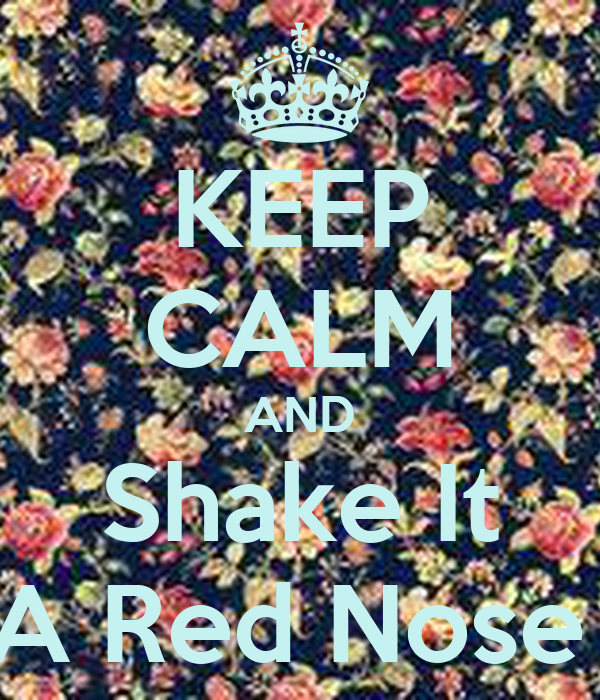 KEEP CALM AND Shake It A Red Nose