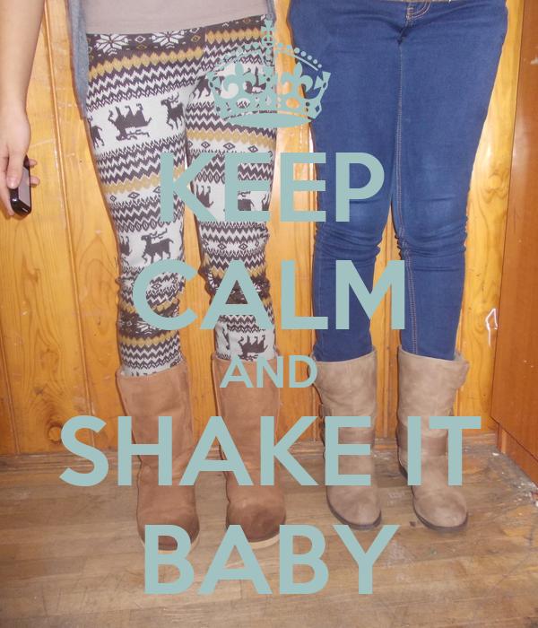 KEEP CALM AND SHAKE IT BABY