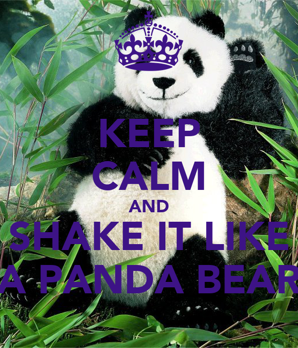 KEEP CALM AND SHAKE IT LIKE A PANDA BEAR